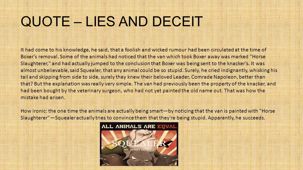 animal farm lies and deceit Identify a theme in animal farm through the lies and deceit but any animal who absented himself from it would have his rations reduced by.