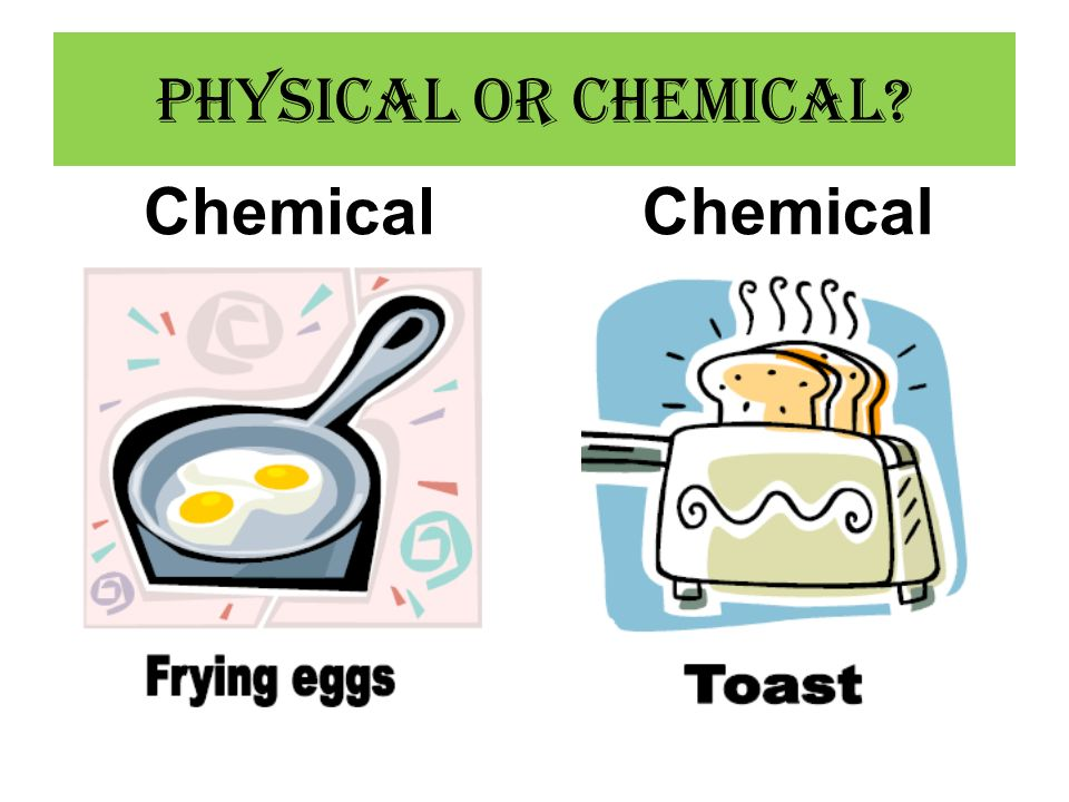 Physical or Chemical Chemical Chemical