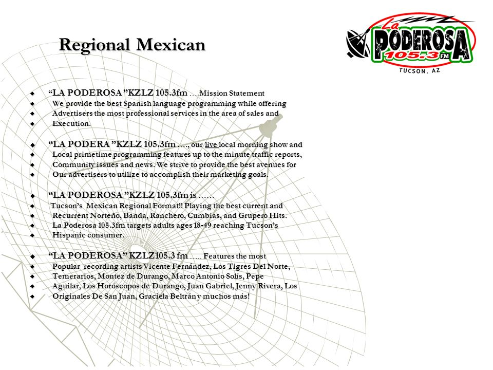 Regional Mexican LA PODEROSA KZLZ 105.3fm ….Mission Statement. We provide the best Spanish language programming while offering.