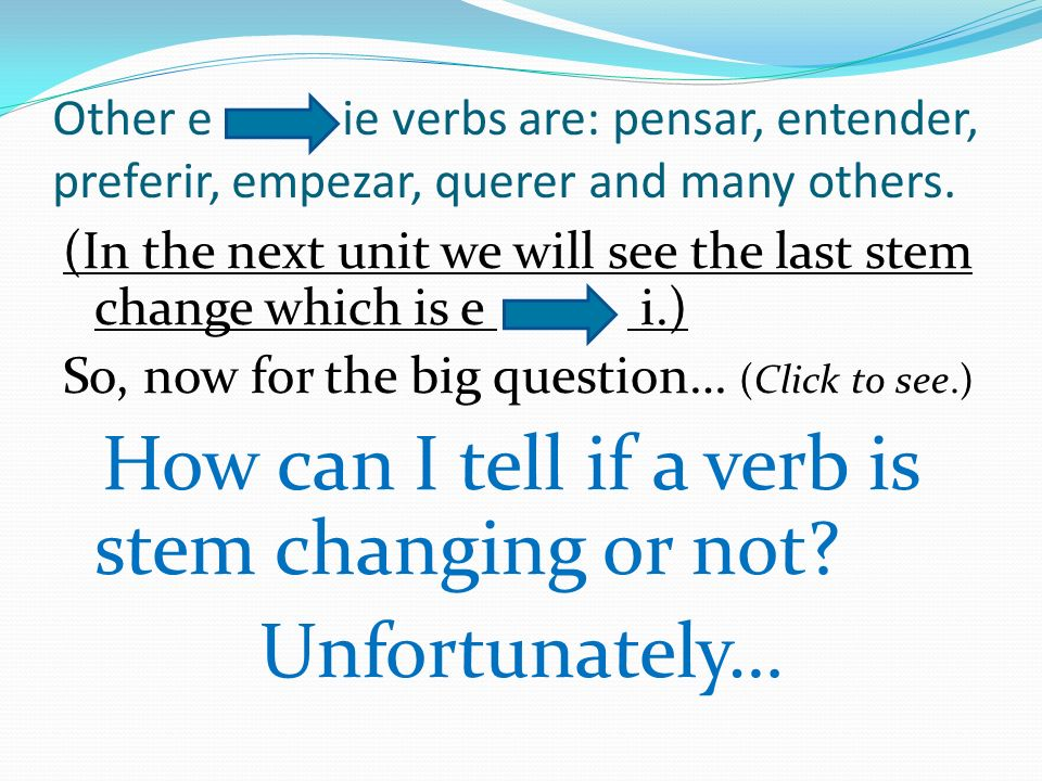 How can I tell if a verb is stem changing or not Unfortunately…