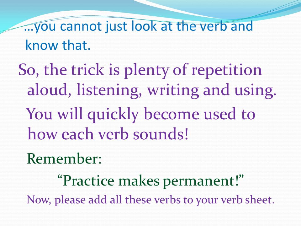 …you cannot just look at the verb and know that.