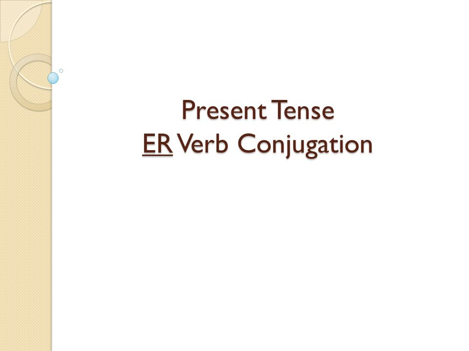 Present Tense ER Verb Conjugation