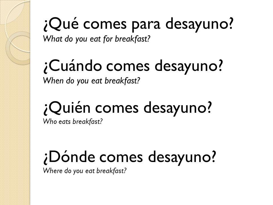 ¿Qué comes para desayuno ¿Cuándo comes desayuno