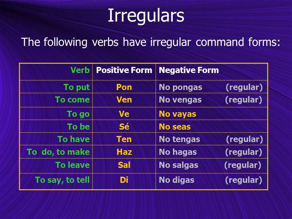 Irregulars The following verbs have irregular command forms: Verb