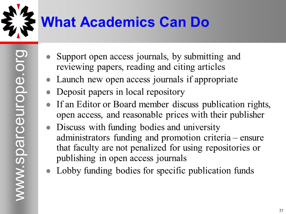 What Academics Can Do Support open access journals, by submitting and reviewing papers, reading and citing articles.