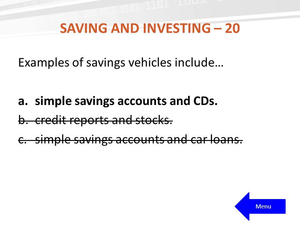 Saving and investing – 20 Examples of savings vehicles include…