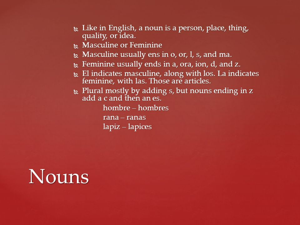 Like in English, a noun is a person, place, thing, quality, or idea.