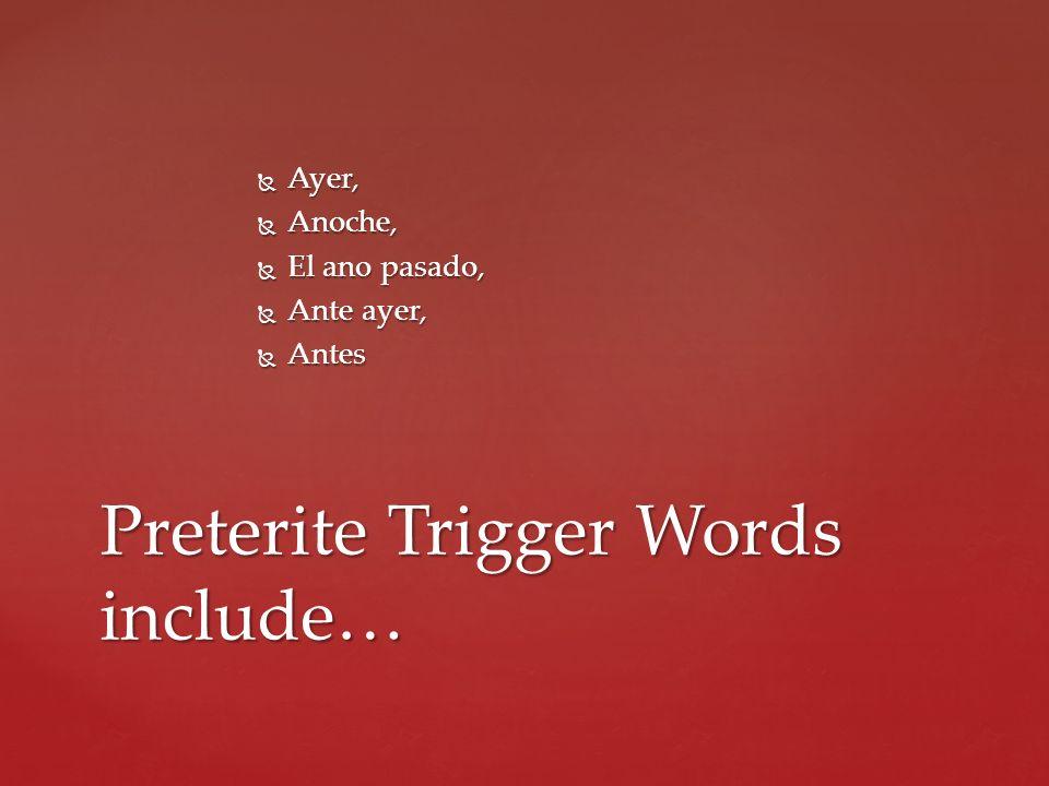 Preterite Trigger Words include…