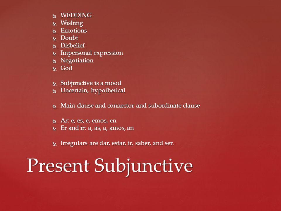 Present Subjunctive WEDDING Wishing Emotions Doubt Disbelief