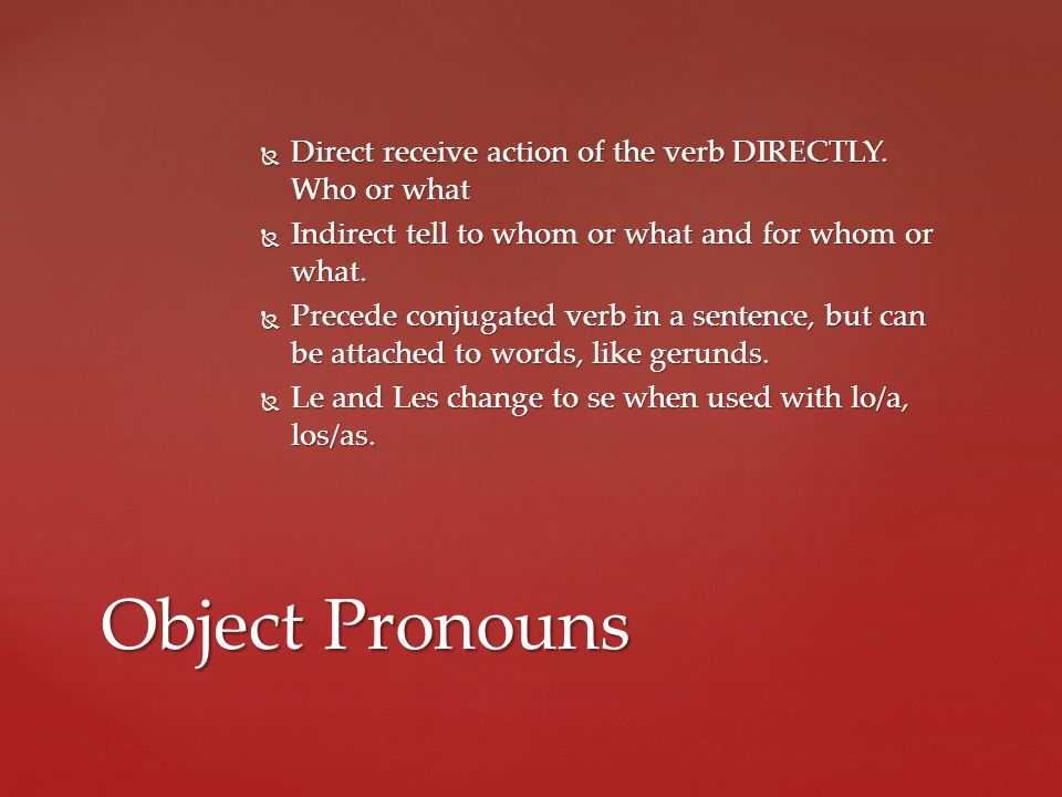 Direct receive action of the verb DIRECTLY. Who or what
