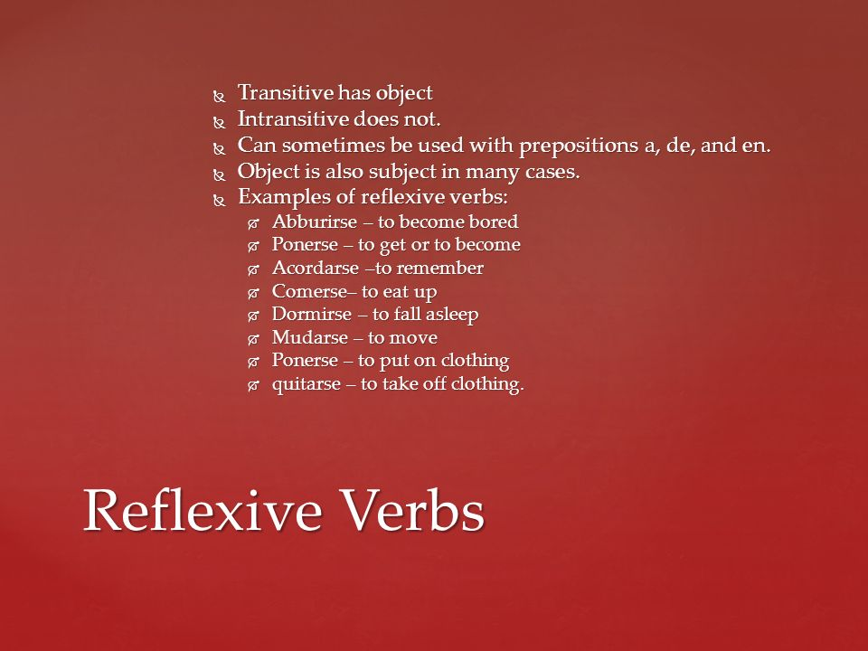 Reflexive Verbs Transitive has object Intransitive does not.