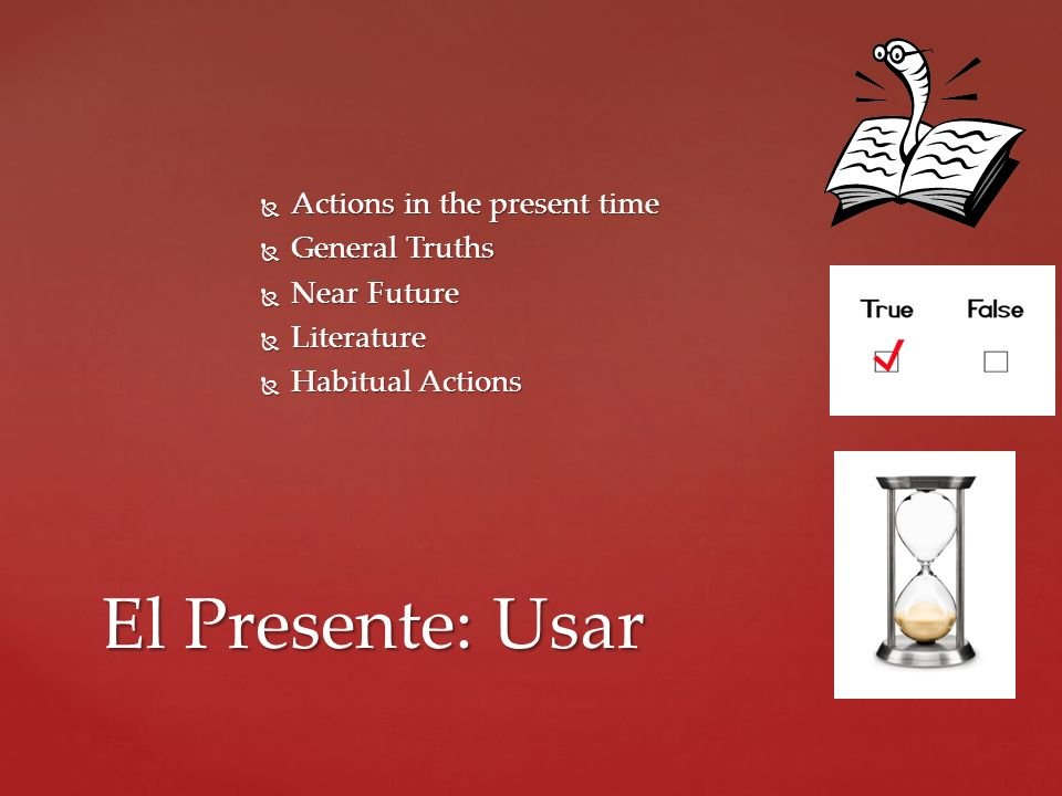 El Presente: Usar Actions in the present time General Truths