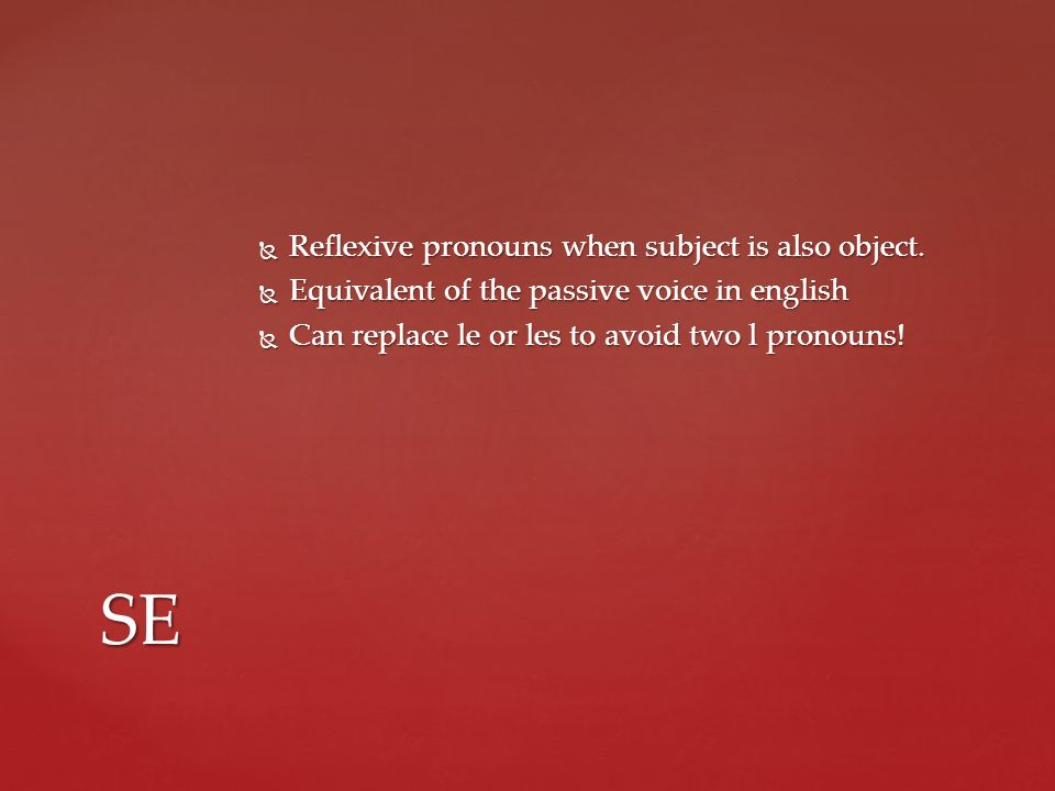 SE Reflexive pronouns when subject is also object.