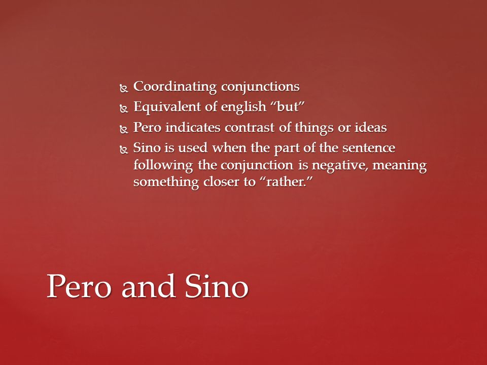 Pero and Sino Coordinating conjunctions Equivalent of english but