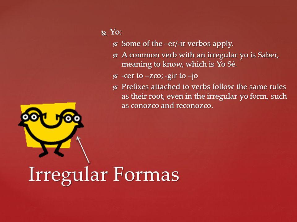 Irregular Formas Yo: Some of the –er/-ir verbos apply.
