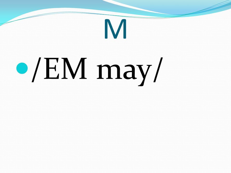 M /EM may/