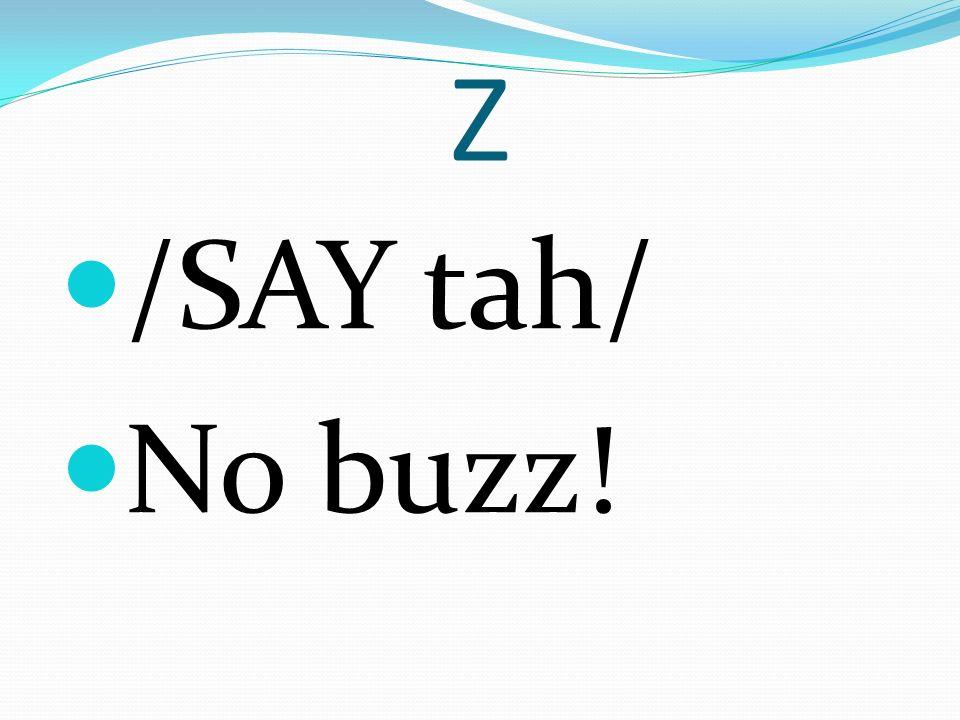 Z /SAY tah/ No buzz!