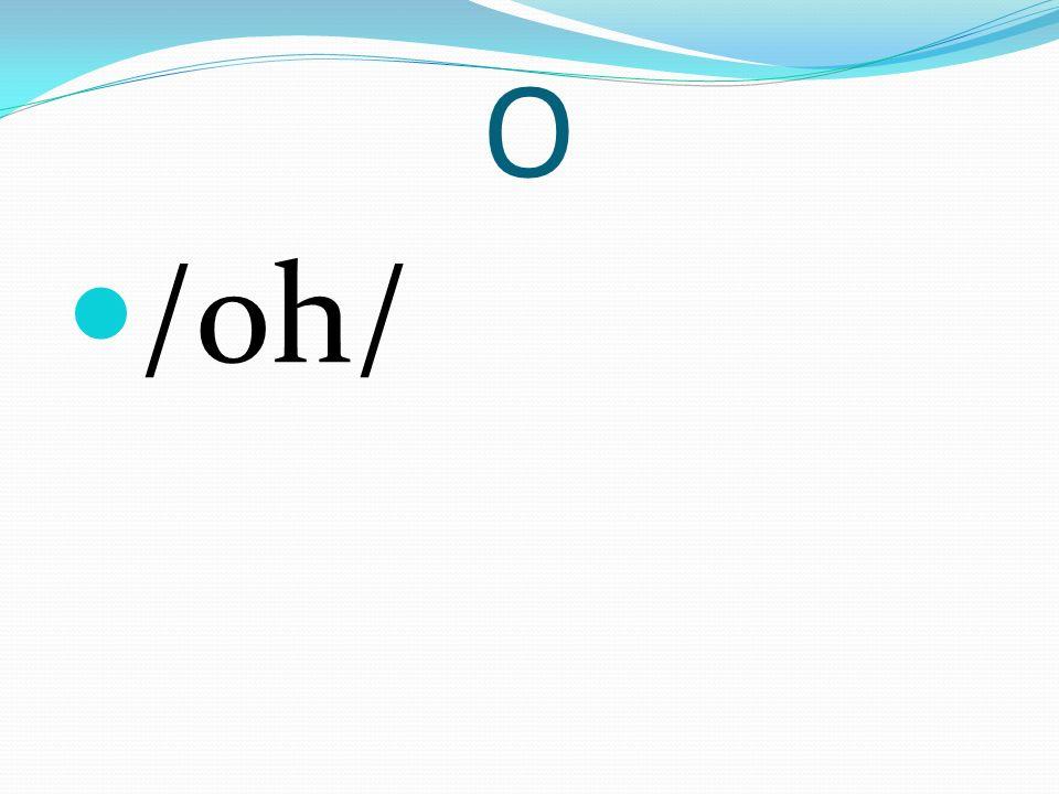O /oh/