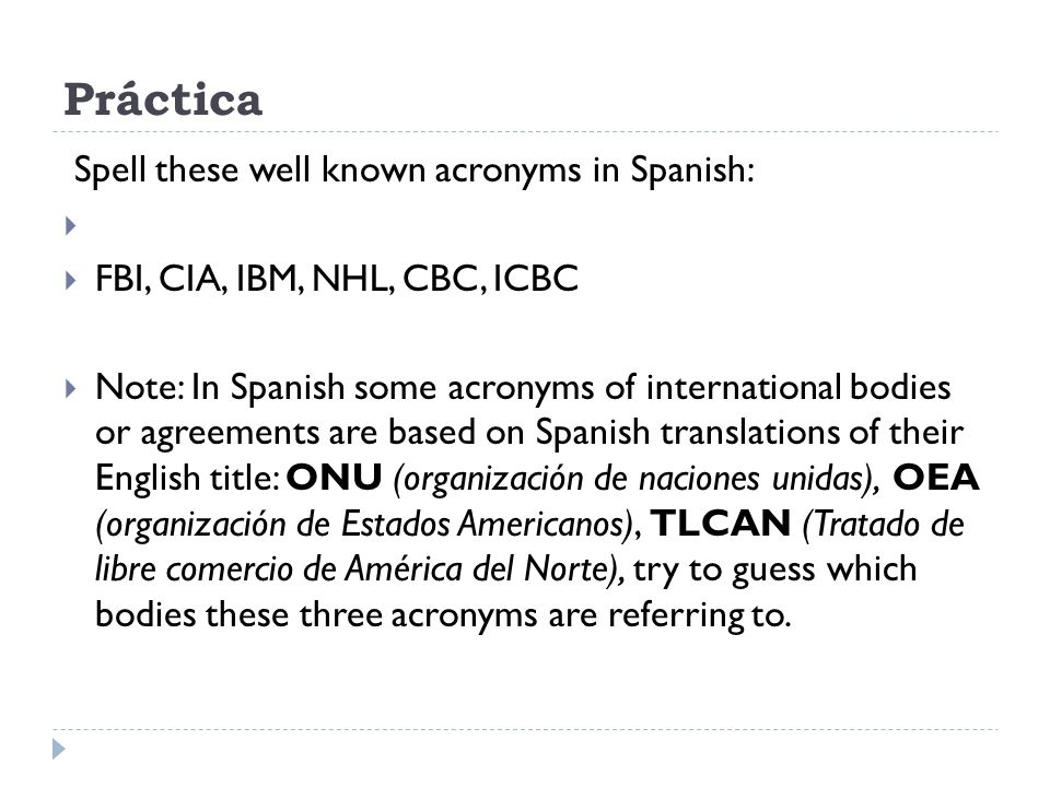 Práctica Spell these well known acronyms in Spanish: