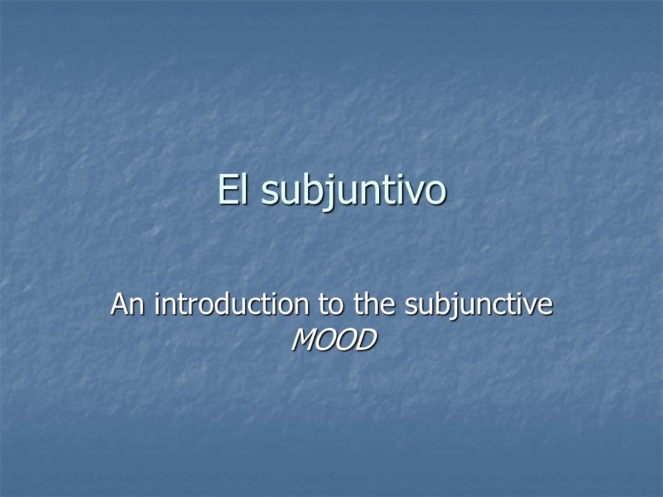 An introduction to the subjunctive MOOD