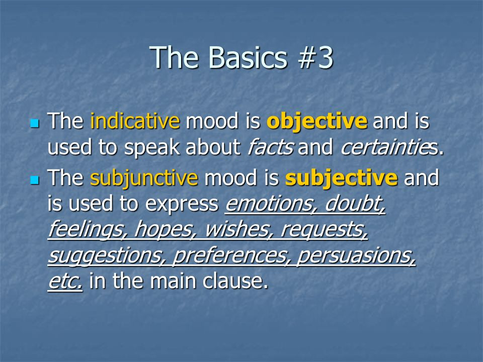 The Basics #3 The indicative mood is objective and is used to speak about facts and certainties.