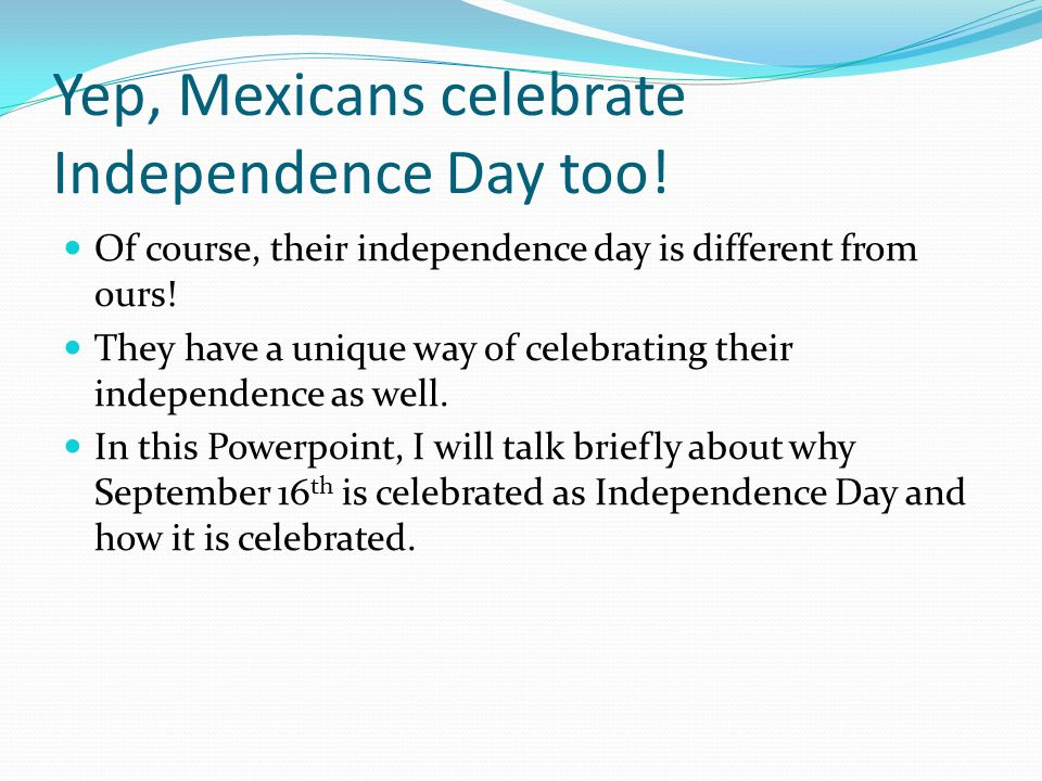 Yep, Mexicans celebrate Independence Day too!