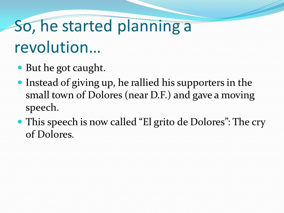 So, he started planning a revolution…
