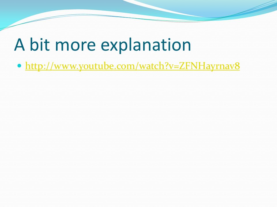 A bit more explanation http://www.youtube.com/watch v=ZFNHayrnav8