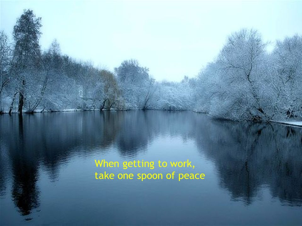 When getting to work, take one spoon of peace