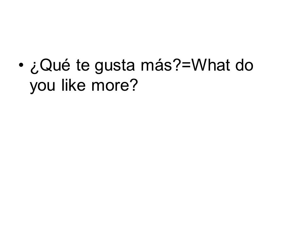 ¿Qué te gusta más =What do you like more