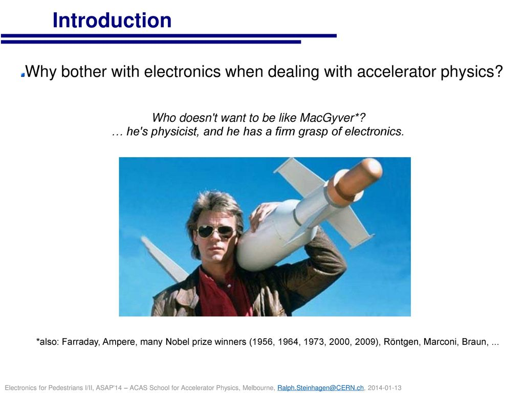 Introduction Why bother with electronics when dealing with accelerator physics Who doesn t want to be like MacGyver*