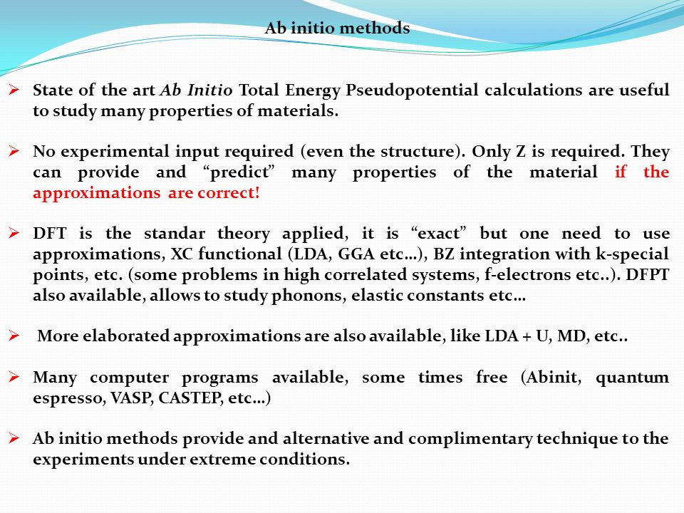 Ab initio methods State of the art Ab Initio Total Energy Pseudopotential calculations are useful to study many properties of materials.