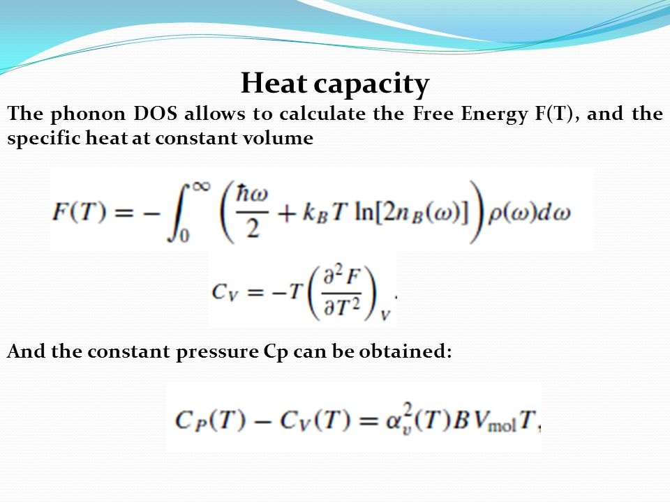 Heat capacity The phonon DOS allows to calculate the Free Energy F(T), and the specific heat at constant volume.