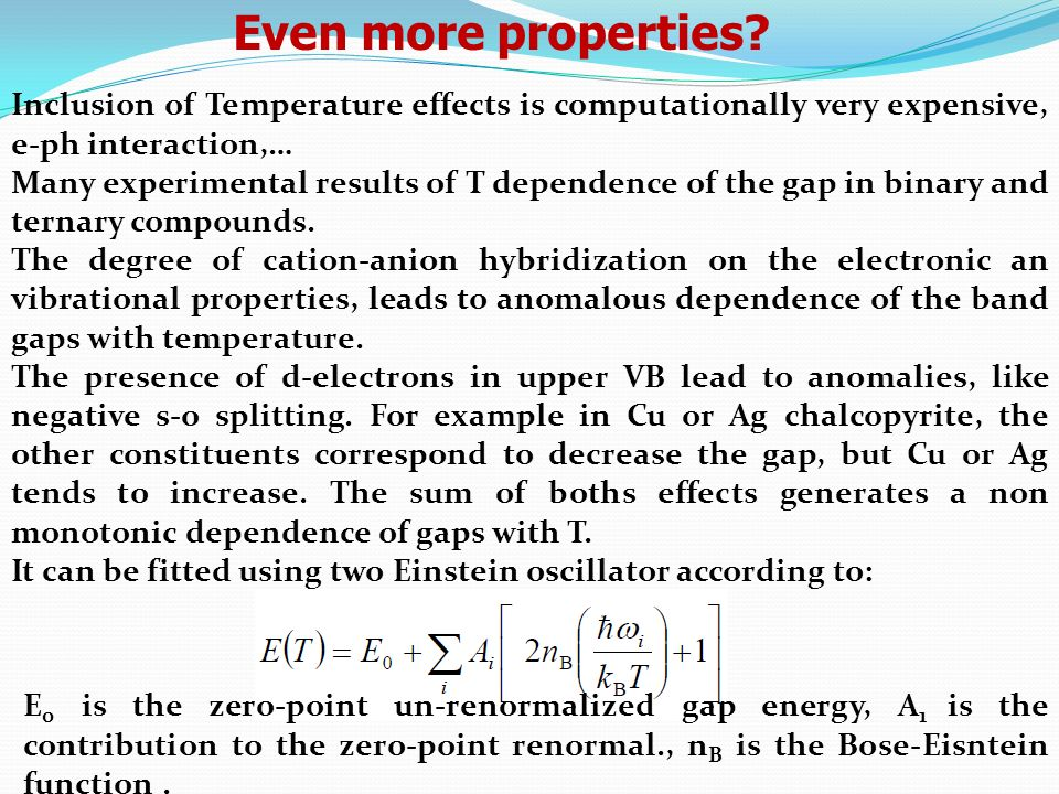 Even more properties Inclusion of Temperature effects is computationally very expensive, e-ph interaction,…