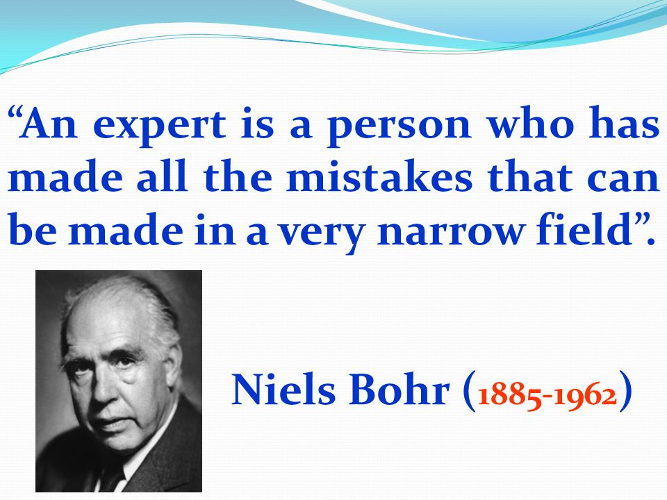An expert is a person who has made all the mistakes that can be made in a very narrow field .