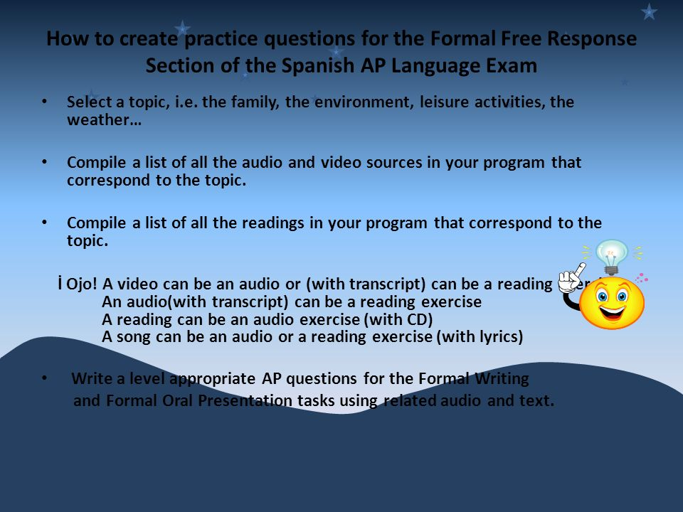 How to create practice questions for the Formal Free Response Section of the Spanish AP Language Exam