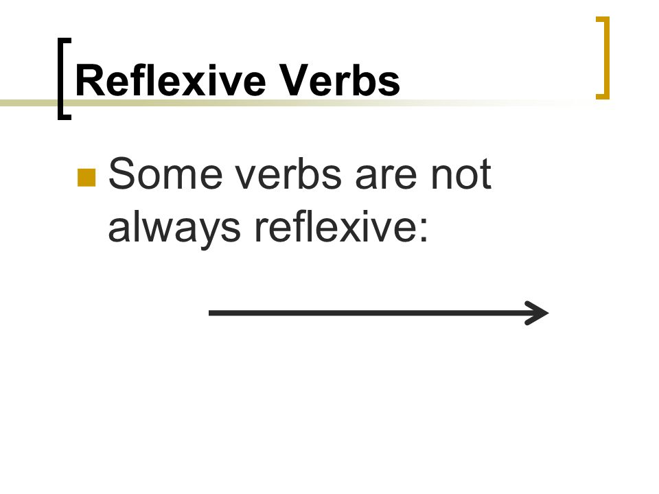 Reflexive Verbs Some verbs are not always reflexive: