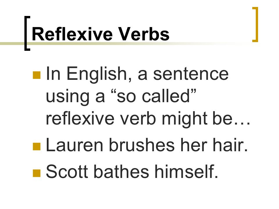 Reflexive VerbsIn English, a sentence using a so called reflexive verb might be… Lauren brushes her hair.