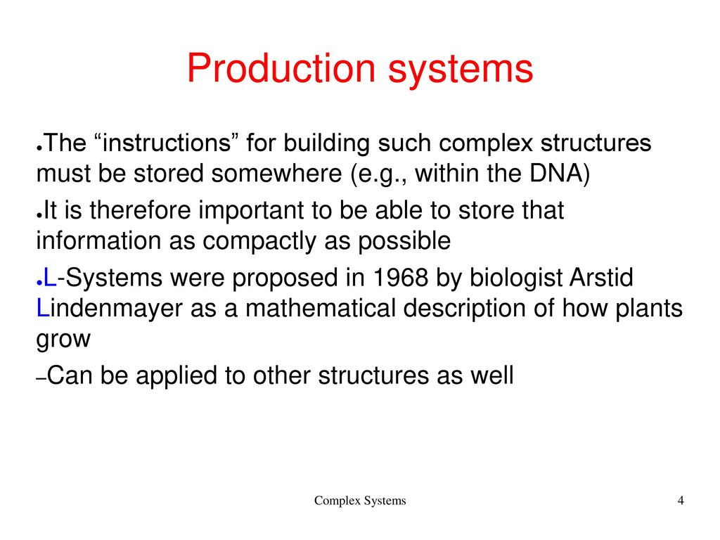Production systems The instructions for building such complex structures must be stored somewhere (e.g., within the DNA)