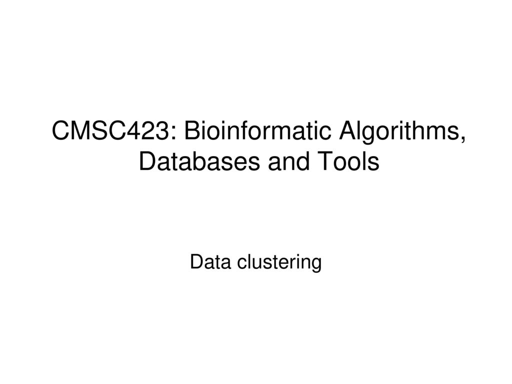 CMSC423: Bioinformatic Algorithms, Databases and Tools