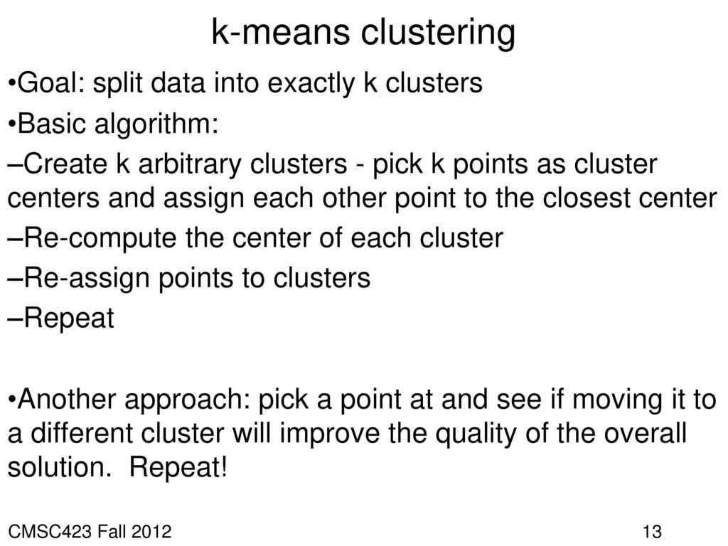 k-means clustering Goal: split data into exactly k clusters