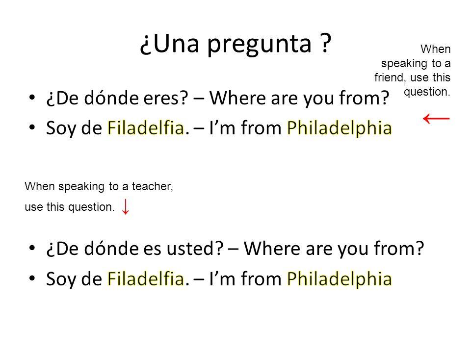 ¿Una pregunta ← ¿De dónde eres – Where are you from