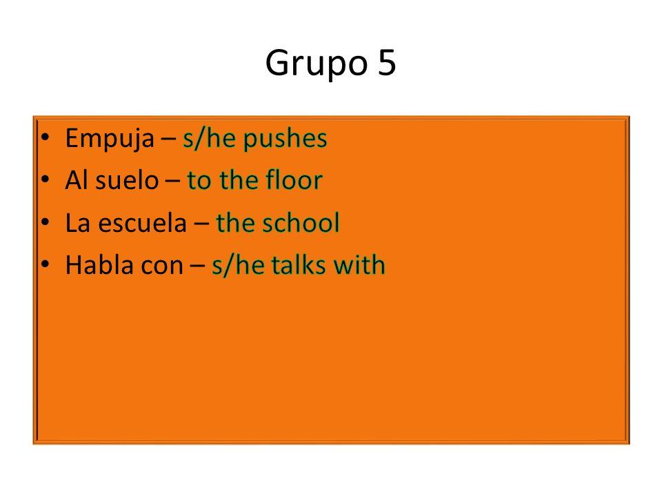 Grupo 5 Empuja – s/he pushes Al suelo – to the floor
