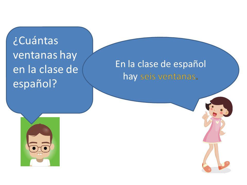 En la clase de español hay seis ventanas.