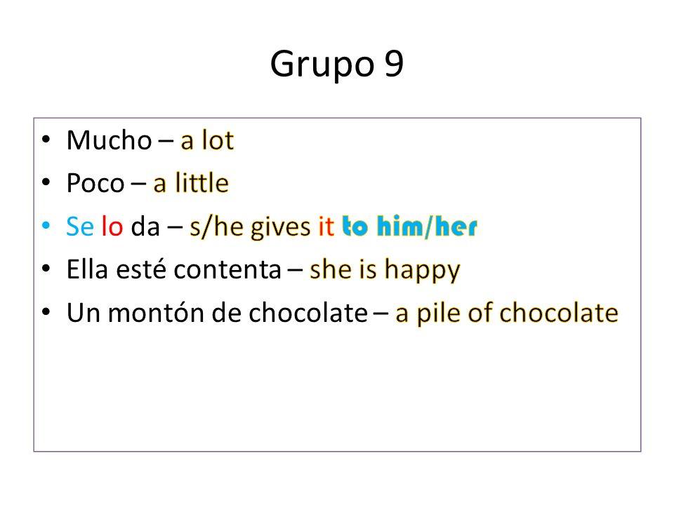 Grupo 9 Mucho – a lot Poco – a little
