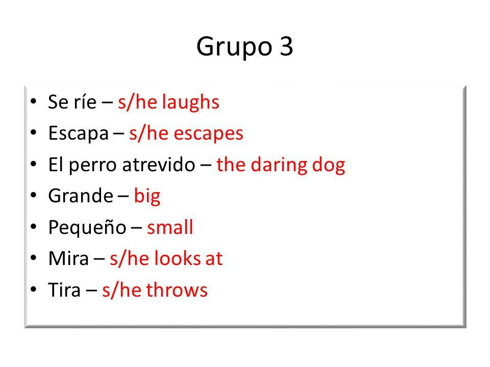 Grupo 3 Se ríe – s/he laughs Escapa – s/he escapes