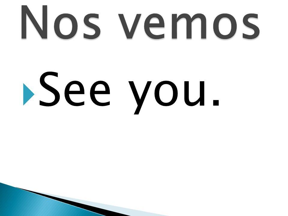 Nos vemos See you.