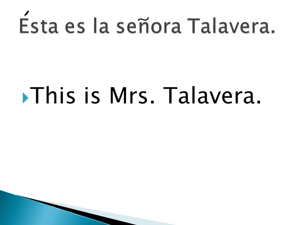 Esta es la senora Talavera.