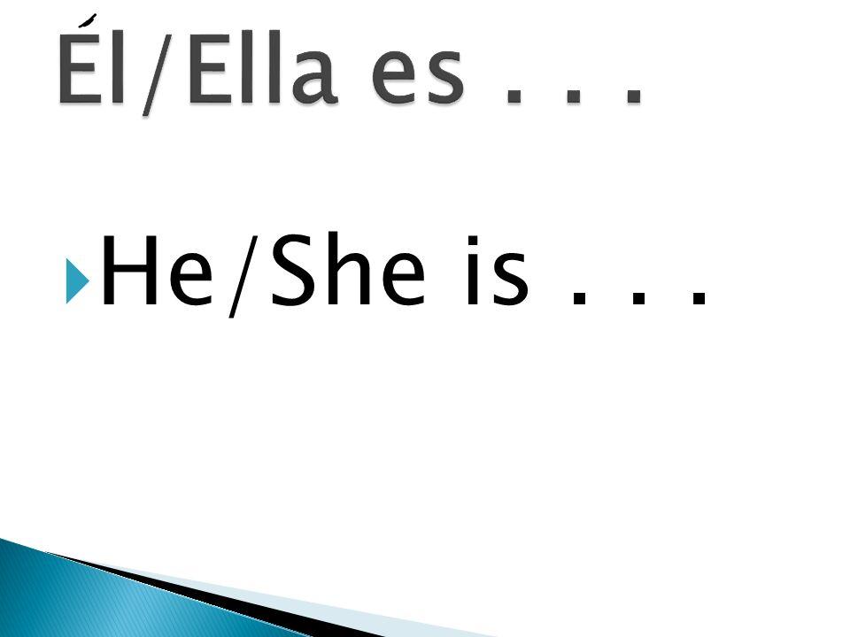 El/Ella es . . . He/She is . . .