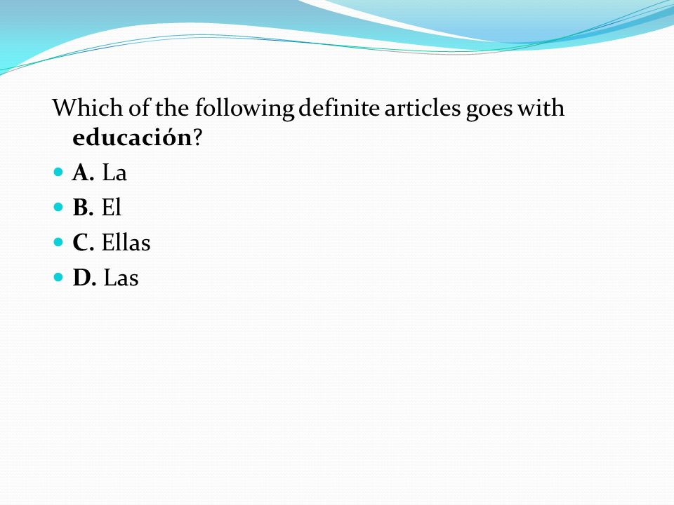 Which of the following definite articles goes with educación